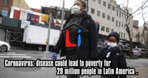 Coronavirus: disease could lead to poverty for 29 million people in Latin America .